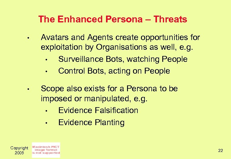 The Enhanced Persona – Threats • Avatars and Agents create opportunities for exploitation by