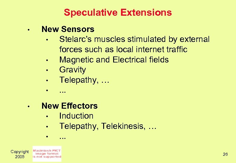 Speculative Extensions • New Sensors • Stelarc's muscles stimulated by external forces such as