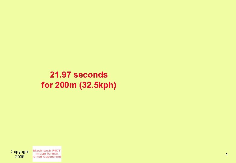 21. 97 seconds for 200 m (32. 5 kph) Copyright 2005 4