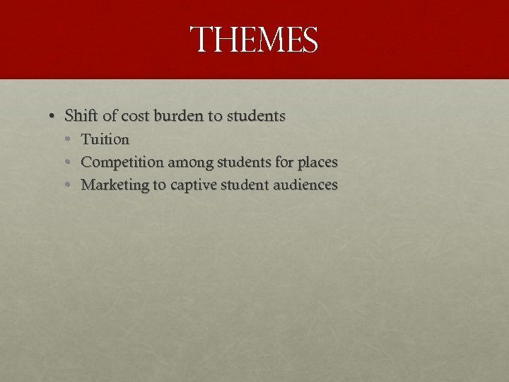THEMES • Shift of cost burden to students • • • Tuition Competition among