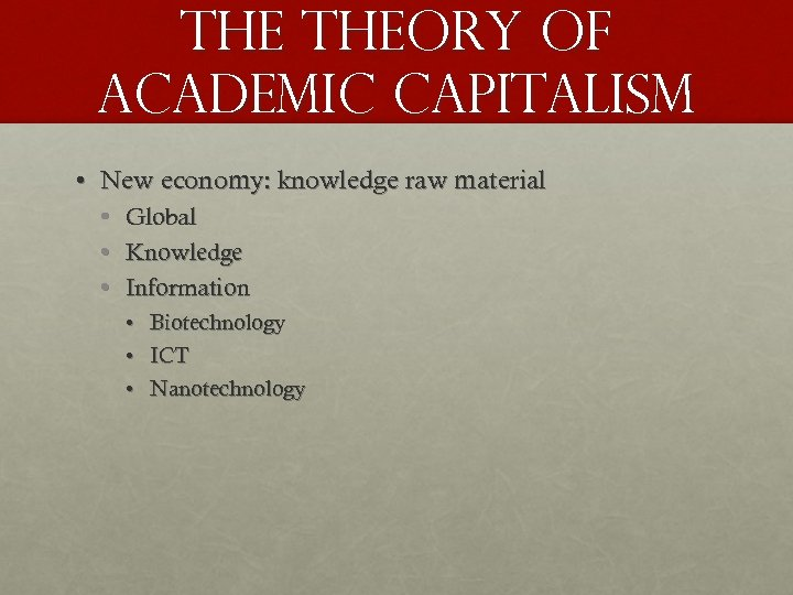The theory of academic capitalism • New economy: knowledge raw material • • •