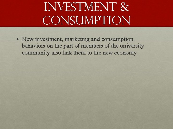 INVESTMENT & CONSUMPTION • New investment, marketing and consumption behaviors on the part of