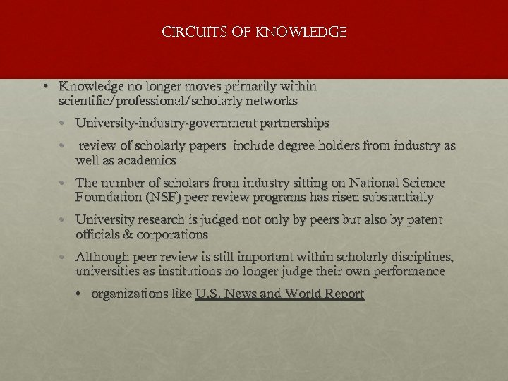 CIRCUITS OF KNOWLEDGE • Knowledge no longer moves primarily within scientific/professional/scholarly networks • University-industry-government