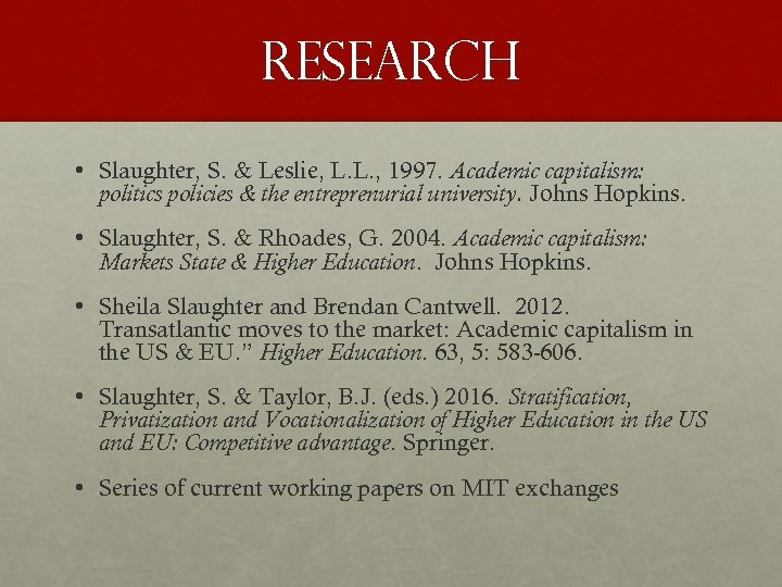 Research • Slaughter, S. & Leslie, L. L. , 1997. Academic capitalism: politics policies