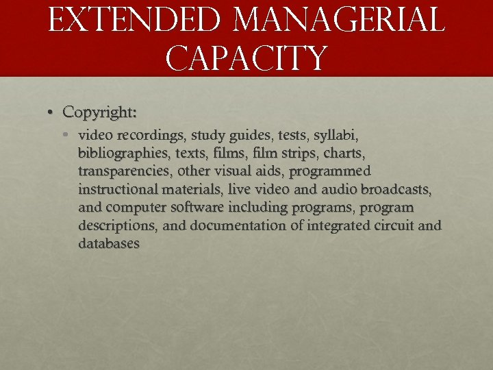Extended managerial capacity • Copyright: • video recordings, study guides, tests, syllabi, bibliographies, texts,
