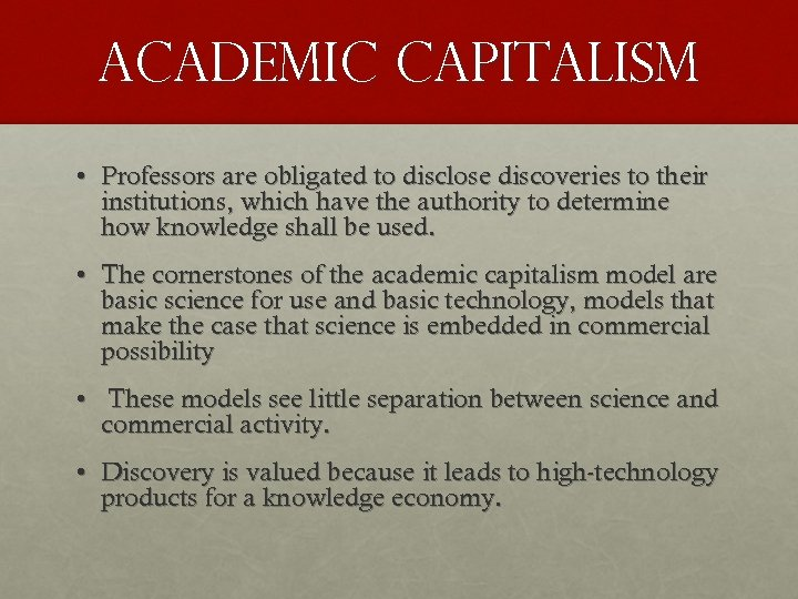 Academic capitalism • Professors are obligated to disclose discoveries to their institutions, which have