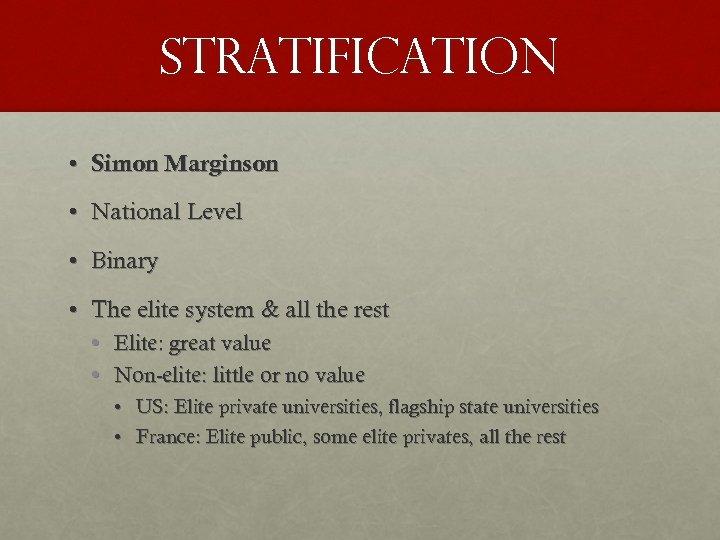 STRATIFICATION • Simon Marginson • National Level • Binary • The elite system &