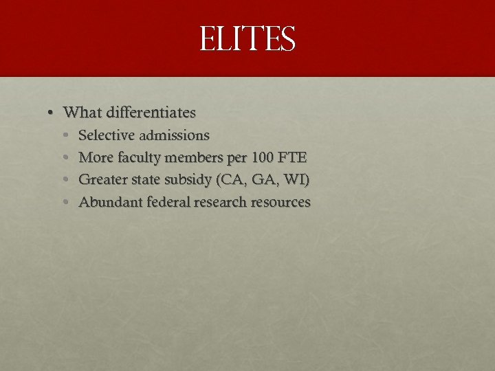 Elites • What differentiates • • Selective admissions More faculty members per 100 FTE