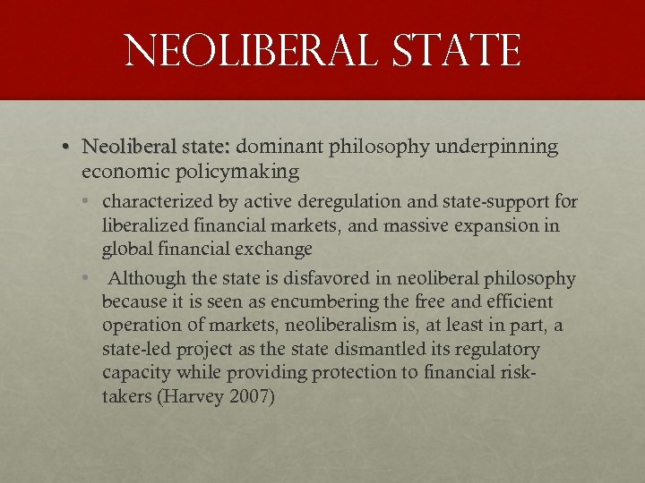 NEOliberal state • Neoliberal state: dominant philosophy underpinning economic policymaking • characterized by active