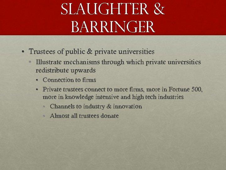 Slaughter & Barringer • Trustees of public & private universities • Illustrate mechanisms through