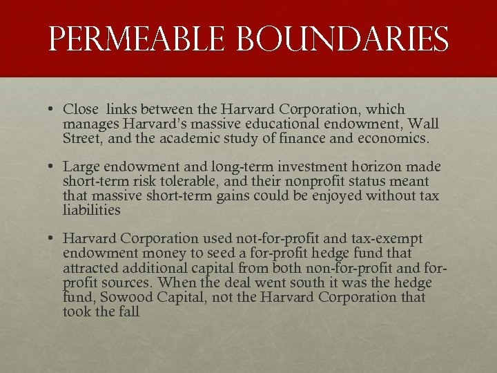 Permeable boundaries • Close links between the Harvard Corporation, which manages Harvard's massive educational