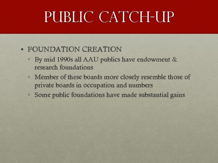 PUBLIC CATCH-UP • FOUNDATION CREATION • By mid 1990 s all AAU publics have