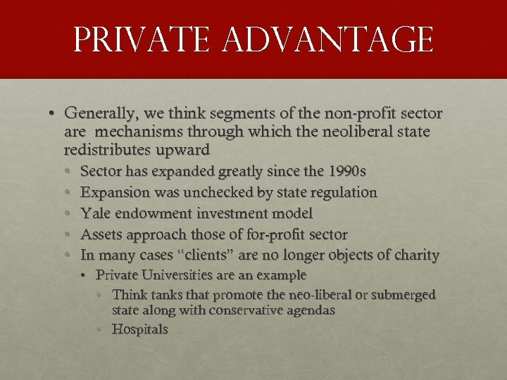 PRIVATE ADVANTAGE • Generally, we think segments of the non-profit sector are mechanisms through