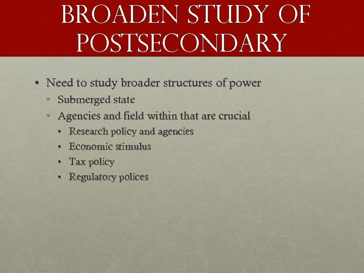 broaden study of postsecondary • Need to study broader structures of power • •