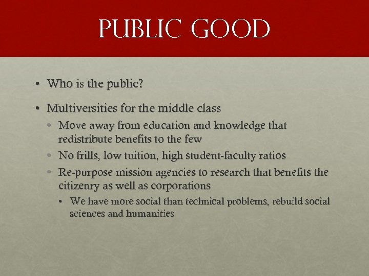 Public good • Who is the public? • Multiversities for the middle class •
