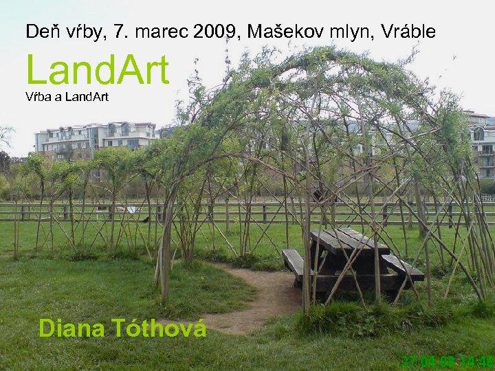 Deň vŕby, 7. marec 2009, Mašekov mlyn, Vráble Land. Art Vŕba a Land. Art