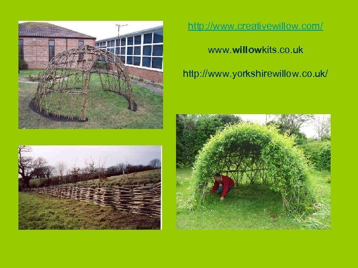 http: //www. creativewillow. com/ www. willowkits. co. uk http: //www. yorkshirewillow. co. uk/
