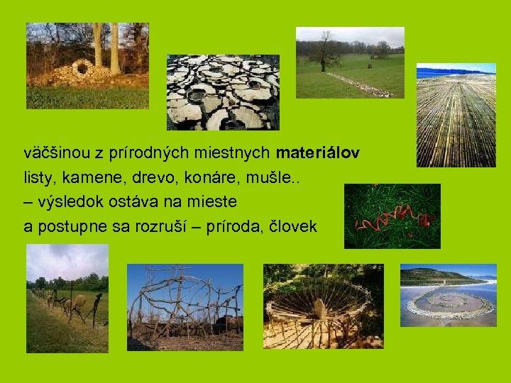 väčšinou z prírodných miestnych materiálov listy, kamene, drevo, konáre, mušle. . – výsledok ostáva