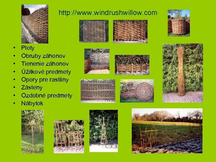 http: //www. windrushwillow. com • • Ploty Obruby záhonov Tienenie záhonov Úžitkové predmety Opory