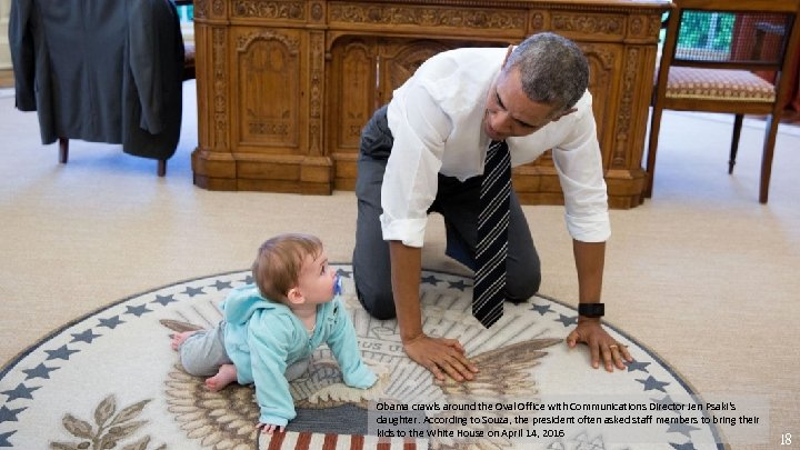 Obama crawls around the Oval Office with Communications Director Jen Psaki's daughter. According to