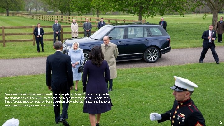 Souza said he was not allowed to exit the helicopter as Queen Elizabeth approached