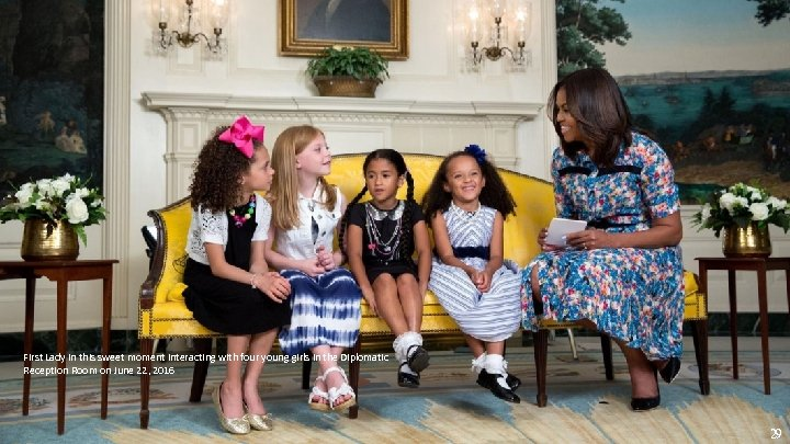First Lady in this sweet moment interacting with four young girls in the Diplomatic
