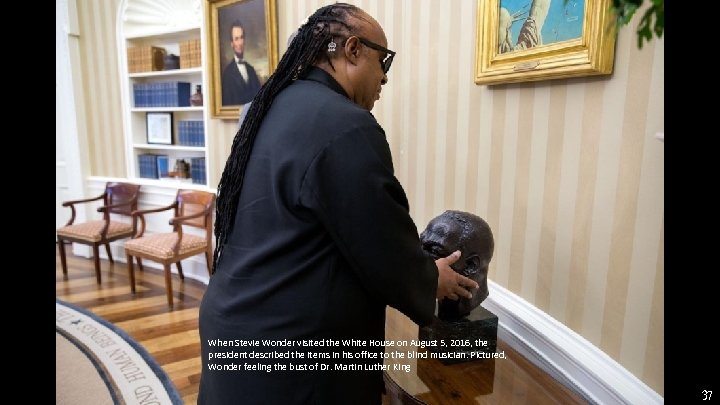 When Stevie Wonder visited the White House on August 5, 2016, the president described