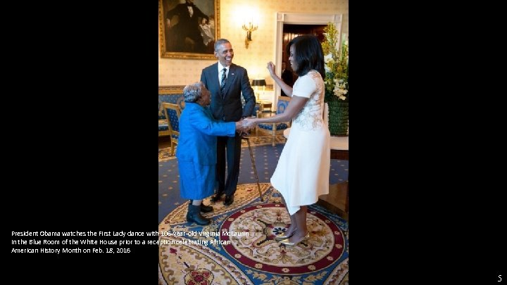 President Obama watches the First Lady dance with 106 -year-old Virginia Mc. Laurin in