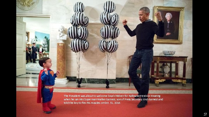 The President was about to welcome local children for Halloween trick-or-treating when he ran