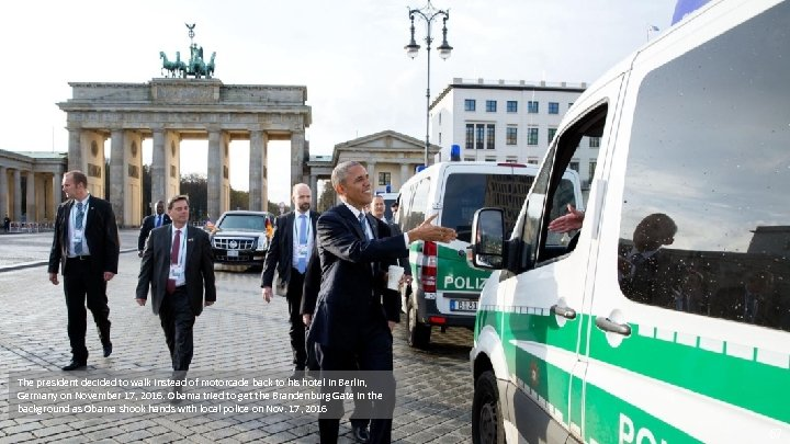 The president decided to walk instead of motorcade back to his hotel in Berlin,