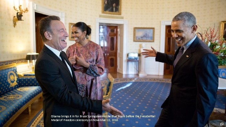 Obama brings it in for Bruce Springsteen in the Blue Room before the Presidential