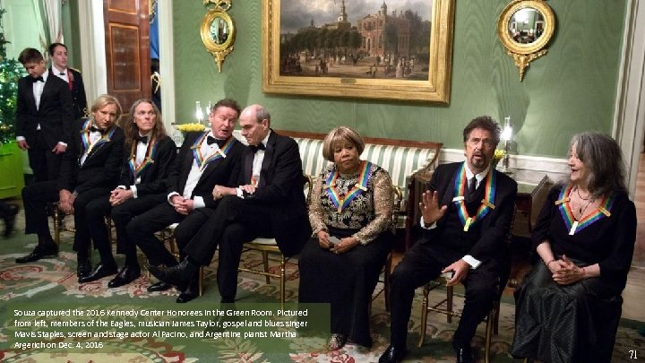 Souza captured the 2016 Kennedy Center Honorees in the Green Room. Pictured from left,