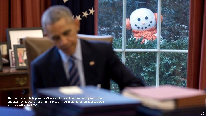 Eddie, Yao Staff members pulled a prank on Obama and moved four snowmen figures