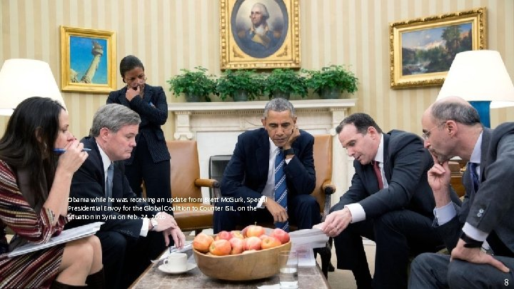 Obama while he was receiving an update from Brett Mc. Gurk, Special Presidential Envoy