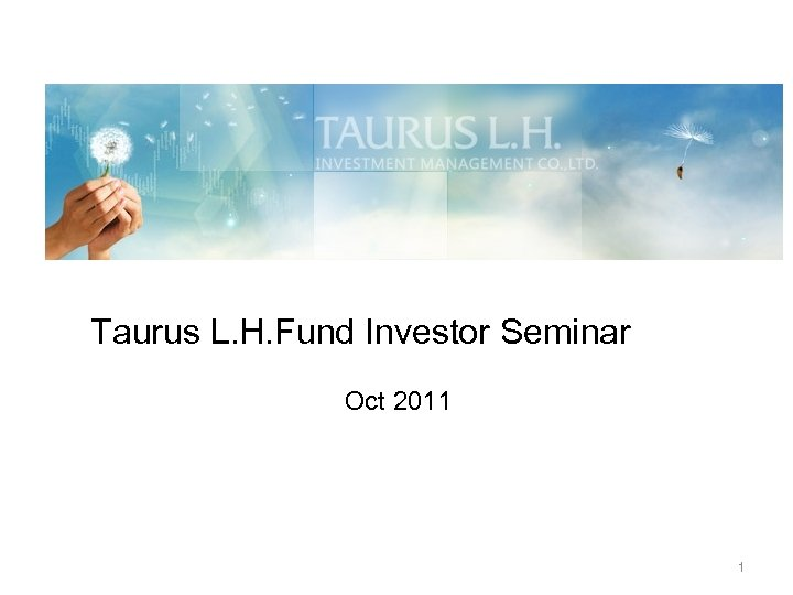 Taurus L. H. Fund Investor Seminar Oct 2011 1