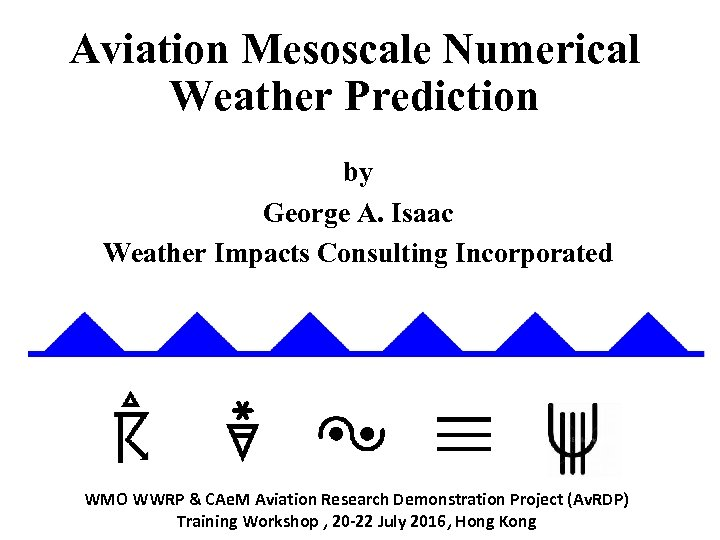 Aviation Mesoscale Numerical Weather Prediction by George A. Isaac Weather Impacts Consulting Incorporated WMO