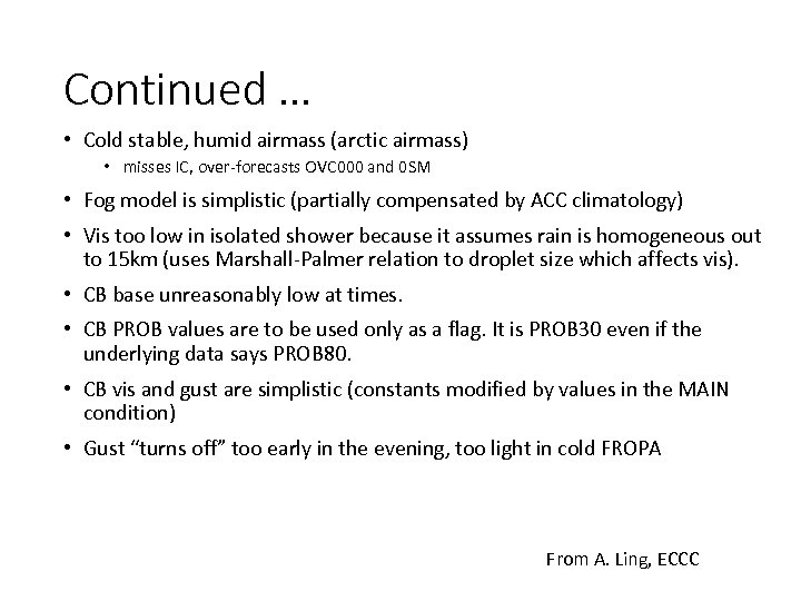 Continued … • Cold stable, humid airmass (arctic airmass) • misses IC, over-forecasts OVC