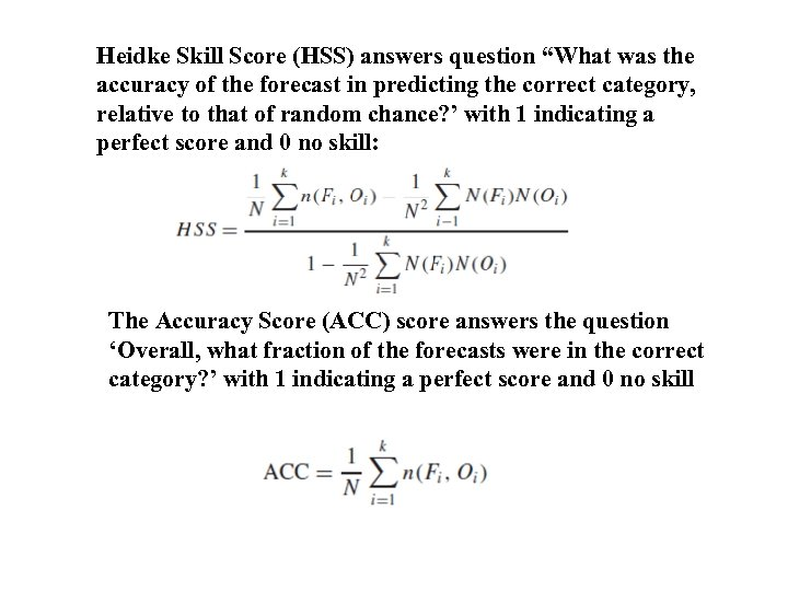 "Heidke Skill Score (HSS) answers question ""What was the accuracy of the forecast in"