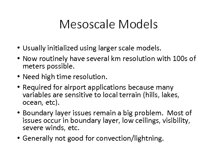 Mesoscale Models • Usually initialized using larger scale models. • Now routinely have several
