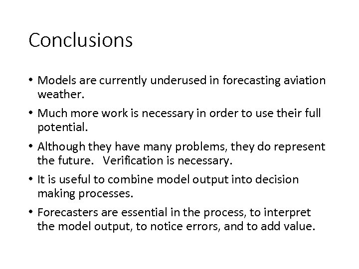 Conclusions • Models are currently underused in forecasting aviation weather. • Much more work