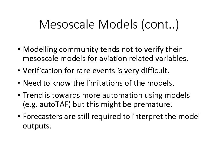 Mesoscale Models (cont. . ) • Modelling community tends not to verify their mesoscale