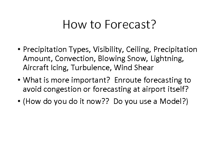 How to Forecast? • Precipitation Types, Visibility, Ceiling, Precipitation Amount, Convection, Blowing Snow, Lightning,