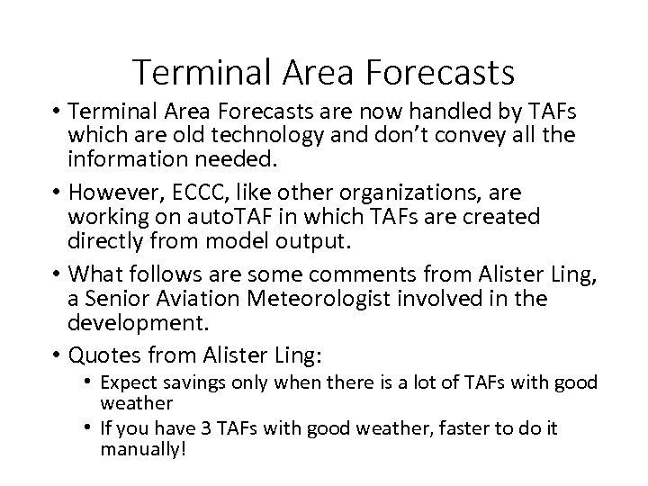 Terminal Area Forecasts • Terminal Area Forecasts are now handled by TAFs which are