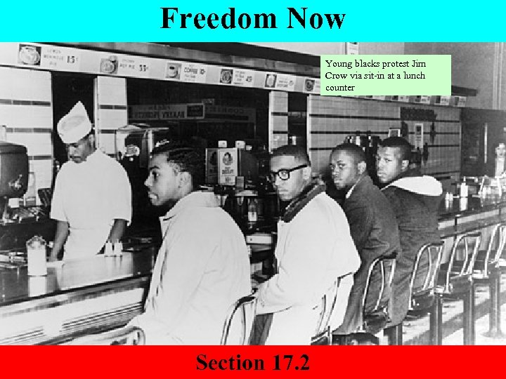 Freedom Now Young blacks protest Jim Crow via sit-in at a lunch counter Section