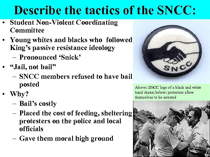 Describe the tactics of the SNCC: • Student Non-Violent Coordinating Committee • Young whites