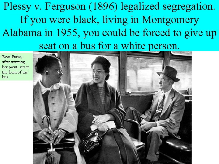 Plessy v. Ferguson (1896) legalized segregation. If you were black, living in Montgomery Alabama
