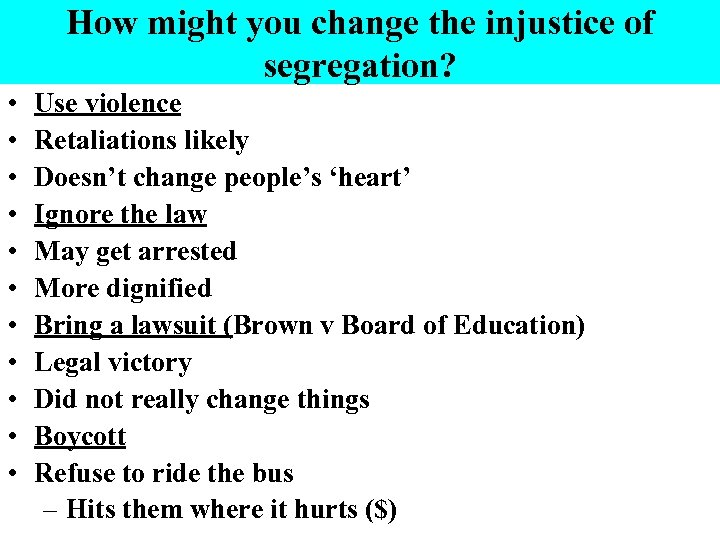 How might you change the injustice of segregation? • • • Use violence Retaliations