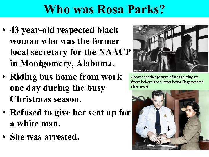 Who was Rosa Parks? • 43 year-old respected black woman who was the former