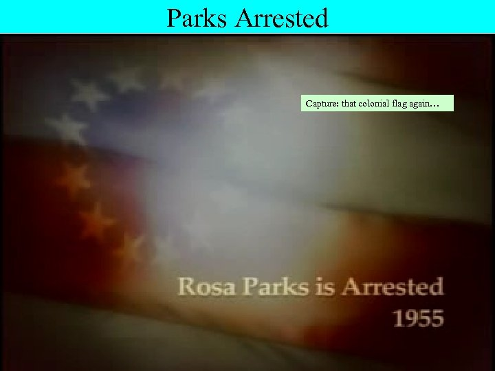 Parks Arrested Capture: that colonial flag again…