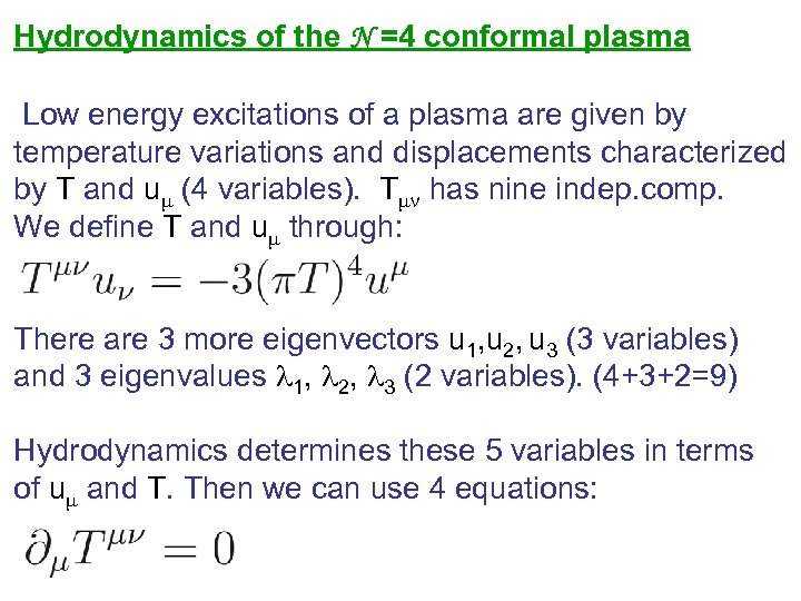 Hydrodynamics of the N =4 conformal plasma Low energy excitations of a plasma are